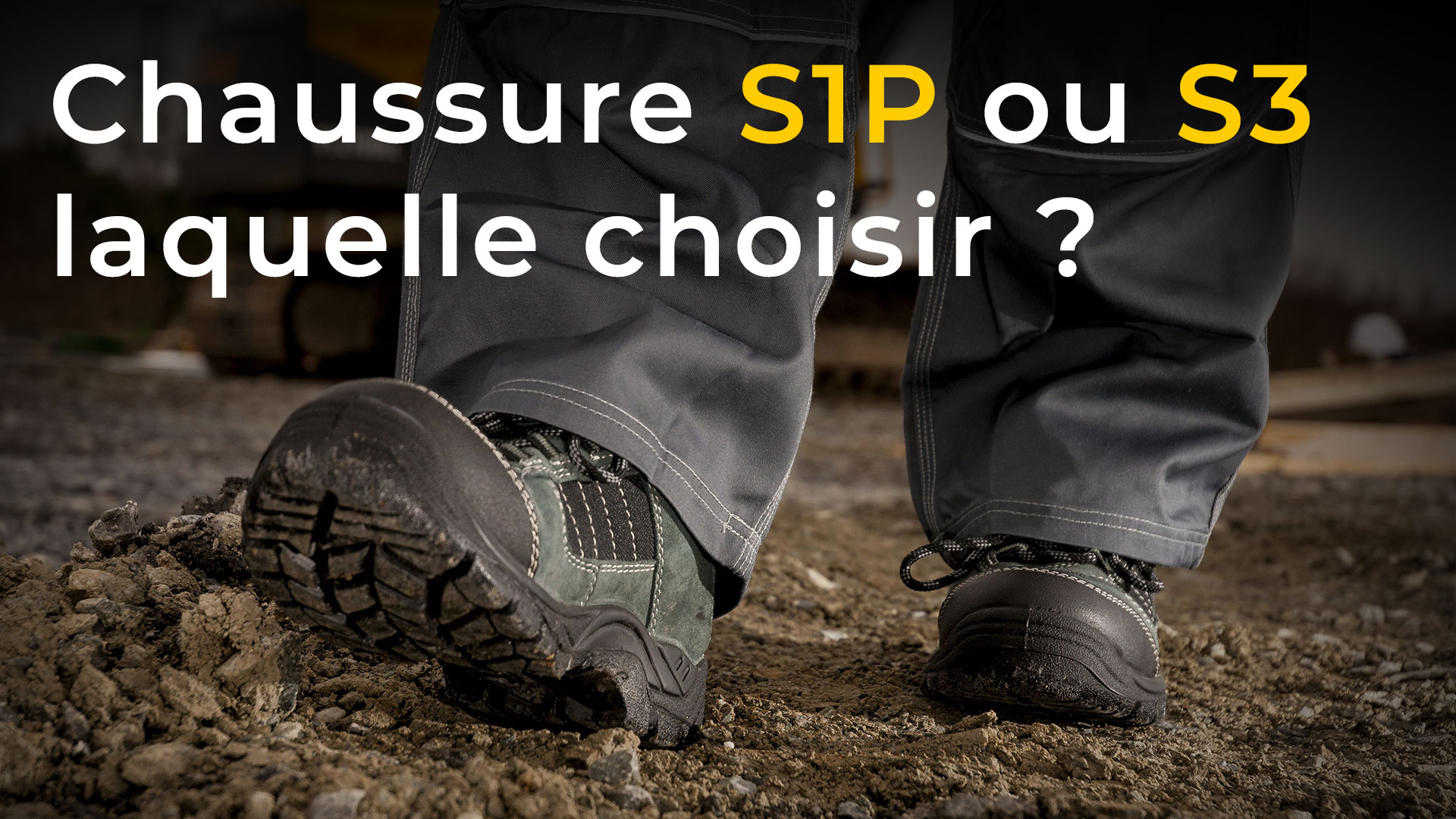 chaussures de sécurité S1P ou S3
